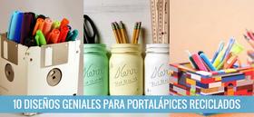 10 diseños geniales para hacer Portalápices reciclados