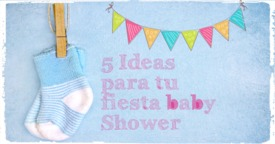 Cinco ideas para tu fiesta Baby Shower