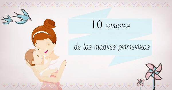 Diez errores de las madres primerizas