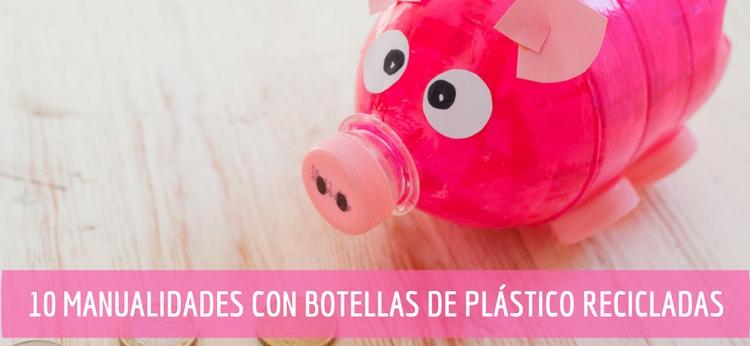 10 Manualidades con botellas de plástico recicladas